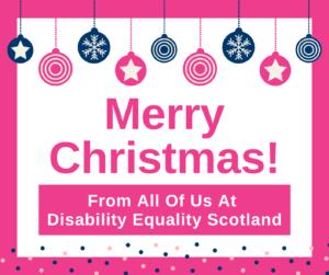 Disability Equality Scotland festive message:Merry Christmas form all of us Disability Equality Scotland.